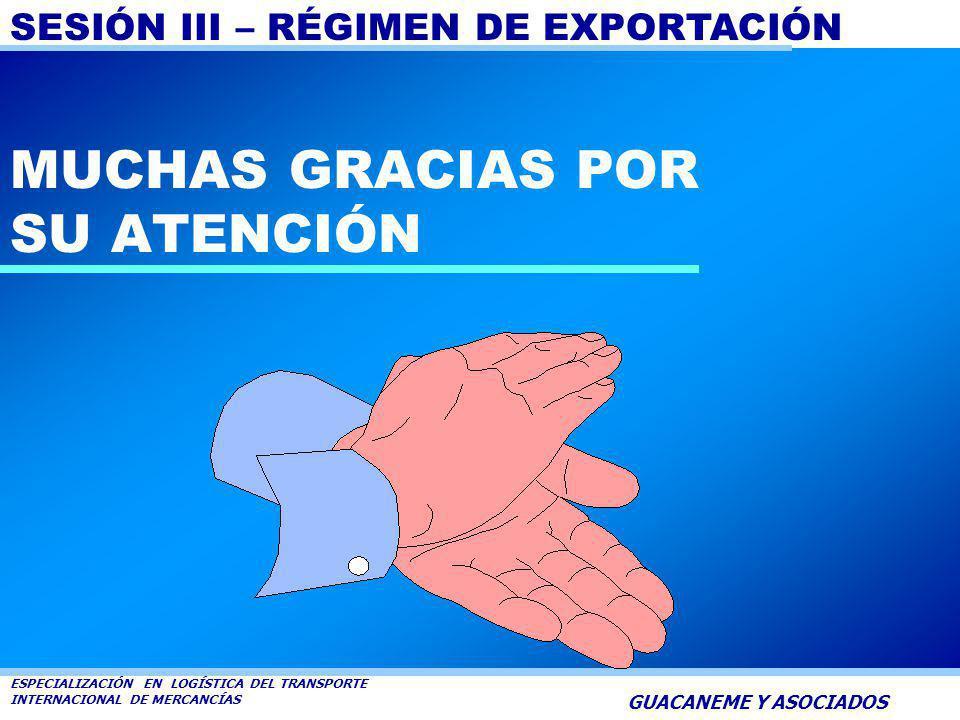 SESIÓN III – RÉGIMEN DE EXPORTACIÓN ESPECIALIZACIÓN EN LOGÍSTICA DEL TRANSPORTE INTERNACIONAL DE MERCANCÍAS GUACANEME Y ASOCIADOS PROGRAMAS ESPECIALES