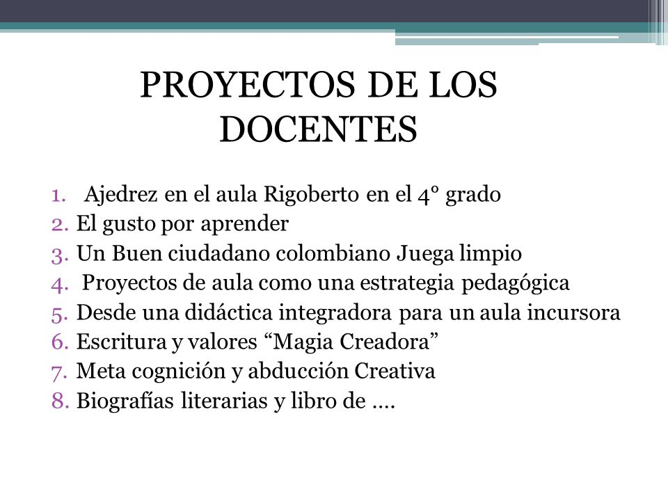 1.Ajedrez en el aula Rigoberto en el 4° grado 2.El gusto por aprender 3.Un Buen ciudadano colombiano Juega limpio 4.