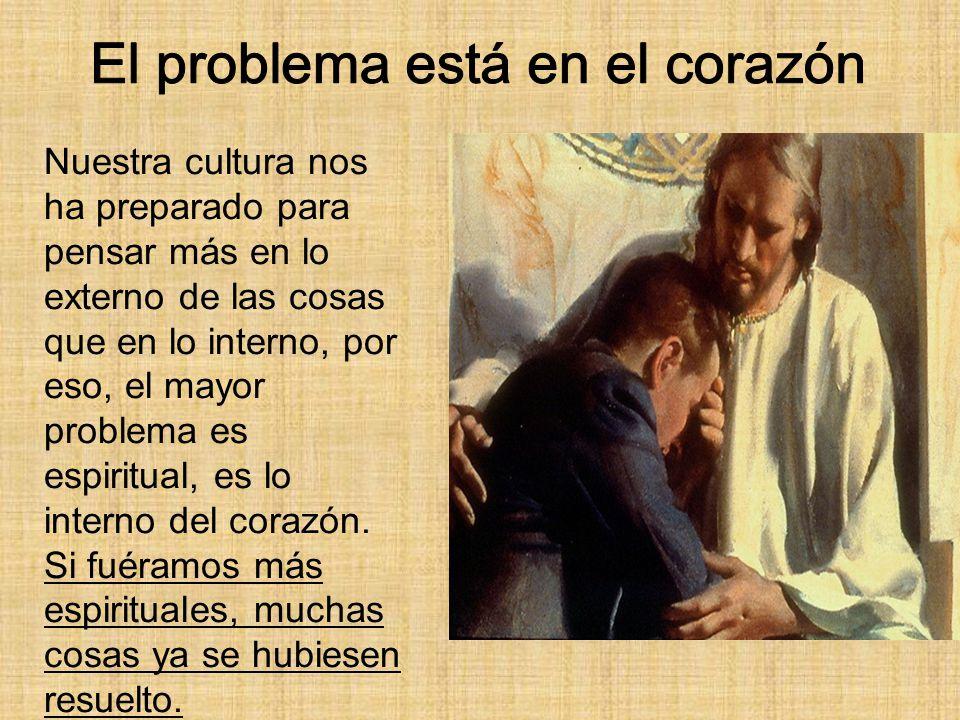 Nuestra cultura nos ha preparado para pensar más en lo externo de las cosas que en lo interno, por eso, el mayor problema es espiritual, es lo interno