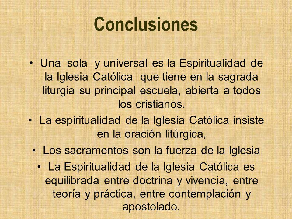 Conclusiones Una sola y universal es la Espiritualidad de la Iglesia Católica que tiene en la sagrada liturgia su principal escuela, abierta a todos l