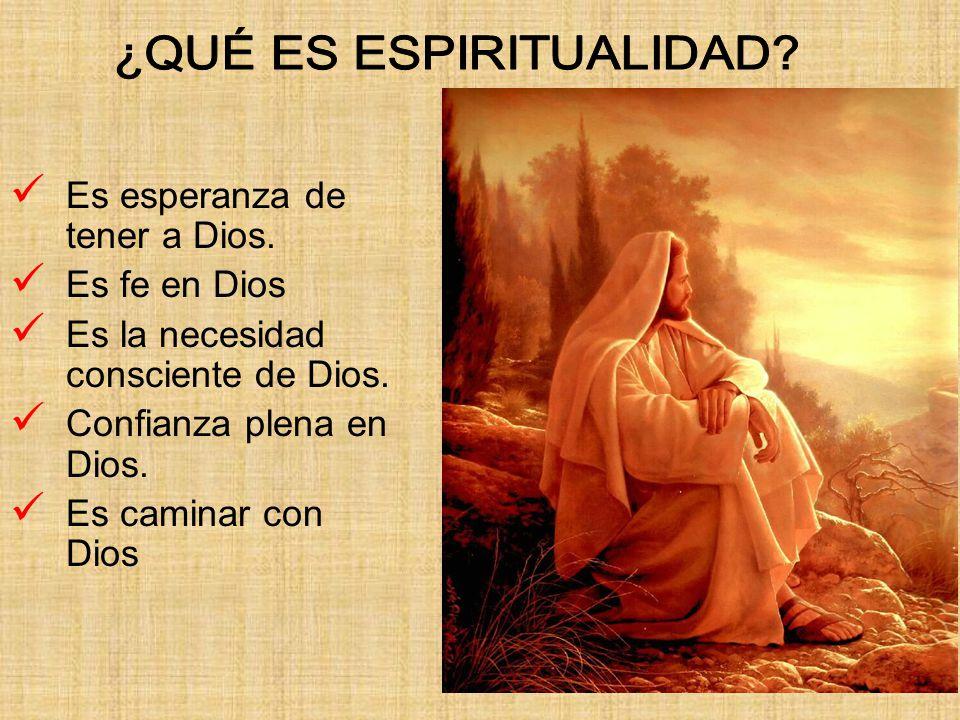 Es esperanza de tener a Dios. Es fe en Dios Es la necesidad consciente de Dios. Confianza plena en Dios. Es caminar con Dios