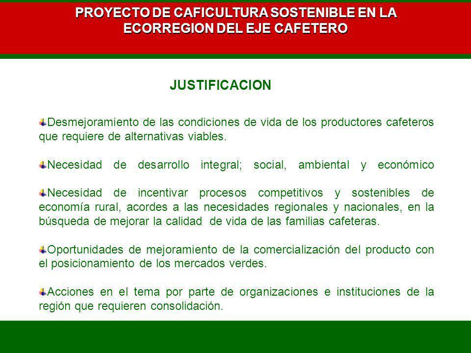 PROYECTO DE CAFICULTURA SOSTENIBLE EN LA ECORREGION DEL EJE CAFETERO Desmejoramiento de las condiciones de vida de los productores cafeteros que requi
