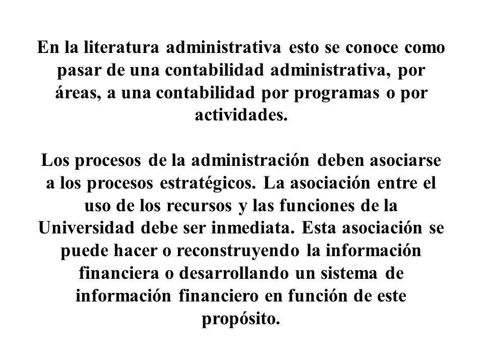 En la literatura administrativa esto se conoce como pasar de una contabilidad administrativa, por áreas, a una contabilidad por programas o por activi