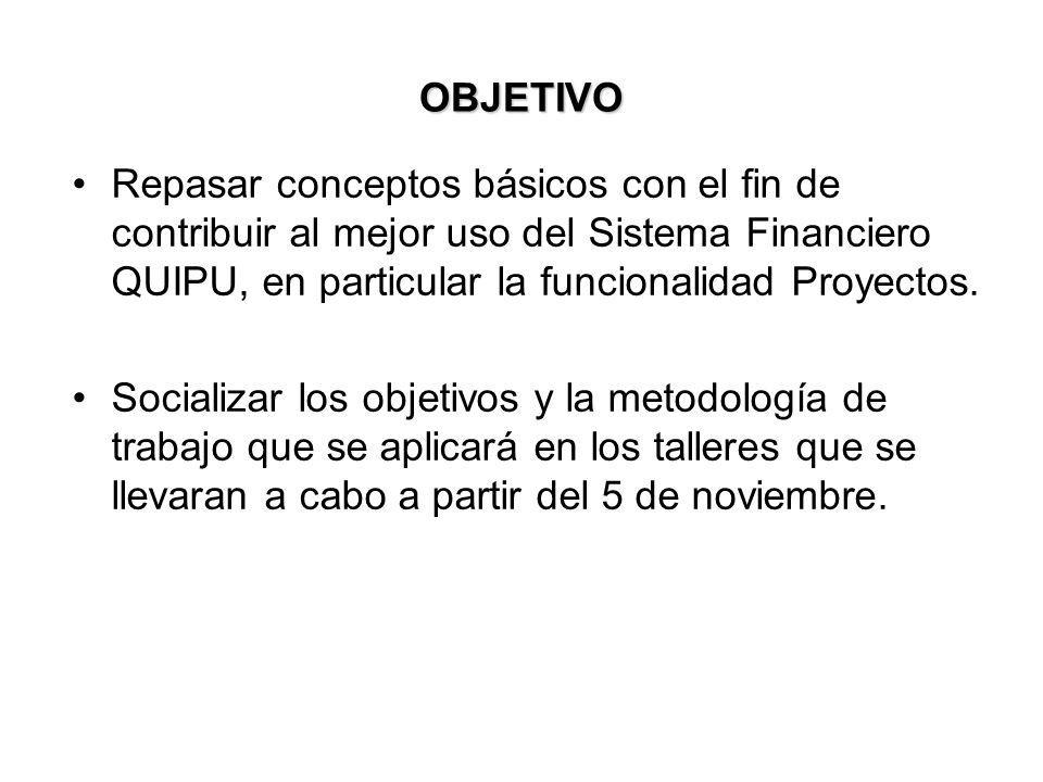 OBJETIVO Repasar conceptos básicos con el fin de contribuir al mejor uso del Sistema Financiero QUIPU, en particular la funcionalidad Proyectos. Socia