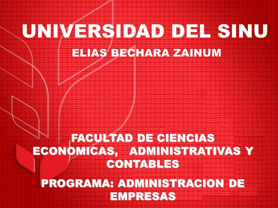 FACULTAD DE CIENCIAS ECONOMICAS, ADMINISTRATIVAS Y CONTABLES PROGRAMA: ADMINISTRACION DE EMPRESAS UNIVERSIDAD DEL SINU ELIAS BECHARA ZAINUM
