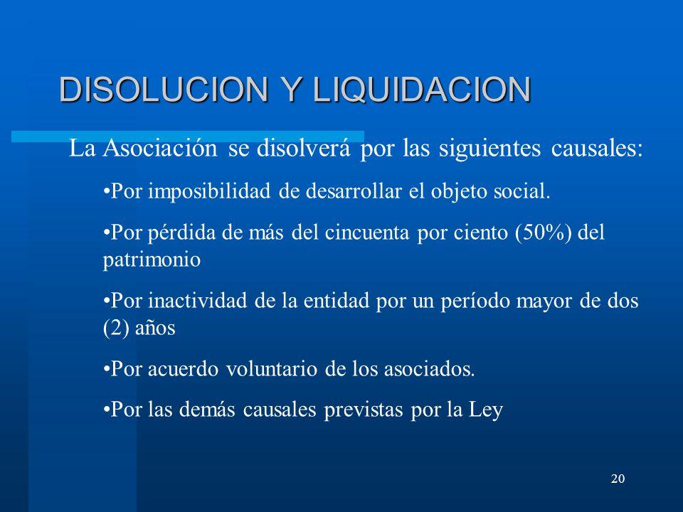 20 DISOLUCION Y LIQUIDACION La Asociación se disolverá por las siguientes causales: Por imposibilidad de desarrollar el objeto social.