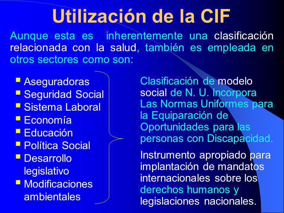 Utilización de la CIF Aunque esta es inherentemente una clasificación relacionada con la salud, también es empleada en otros sectores como son: Clasificación de modelo social de N.