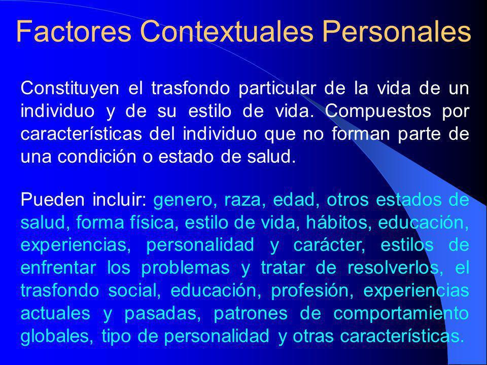 Factores Contextuales Personales Constituyen el trasfondo particular de la vida de un individuo y de su estilo de vida.