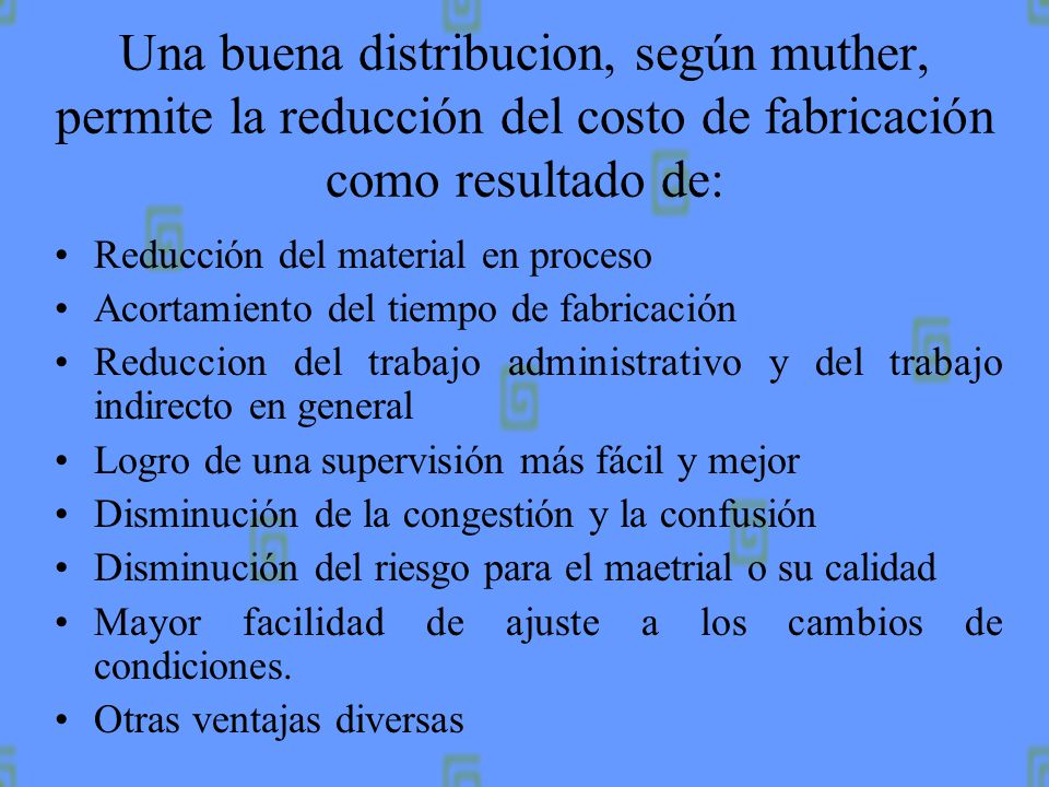 Una buena distribucion, según muther, permite la reducción del costo de fabricación como resultado de: Reducción del riesgo para la salud y aumento de