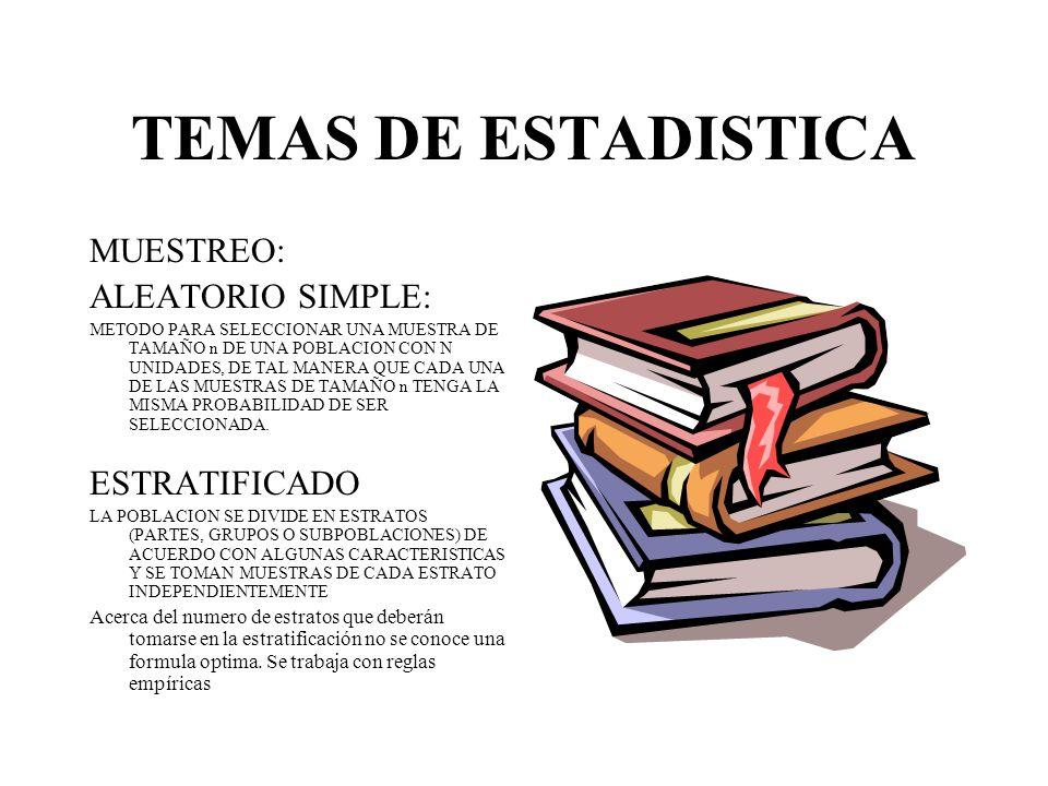 TEMAS DE ESTADISTICA Conocer los métodos de inferencia estadística conocer los diferentes métodos de muestreo y los procedimientos para resumir y anal