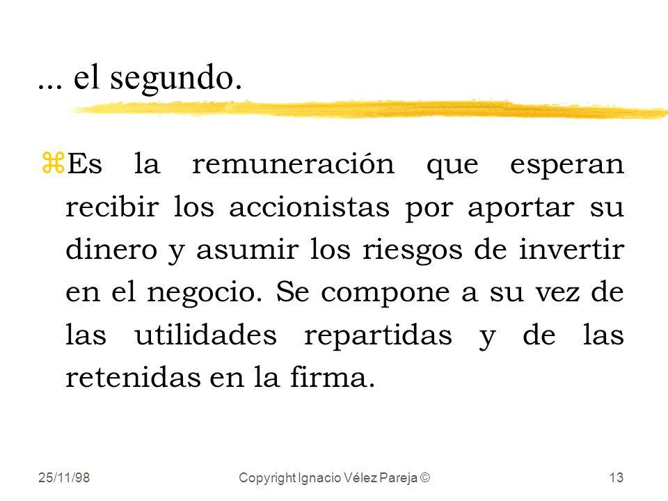 25/11/98Copyright Ignacio Vélez Pareja ©13... el segundo. zEs la remuneración que esperan recibir los accionistas por aportar su dinero y asumir los r