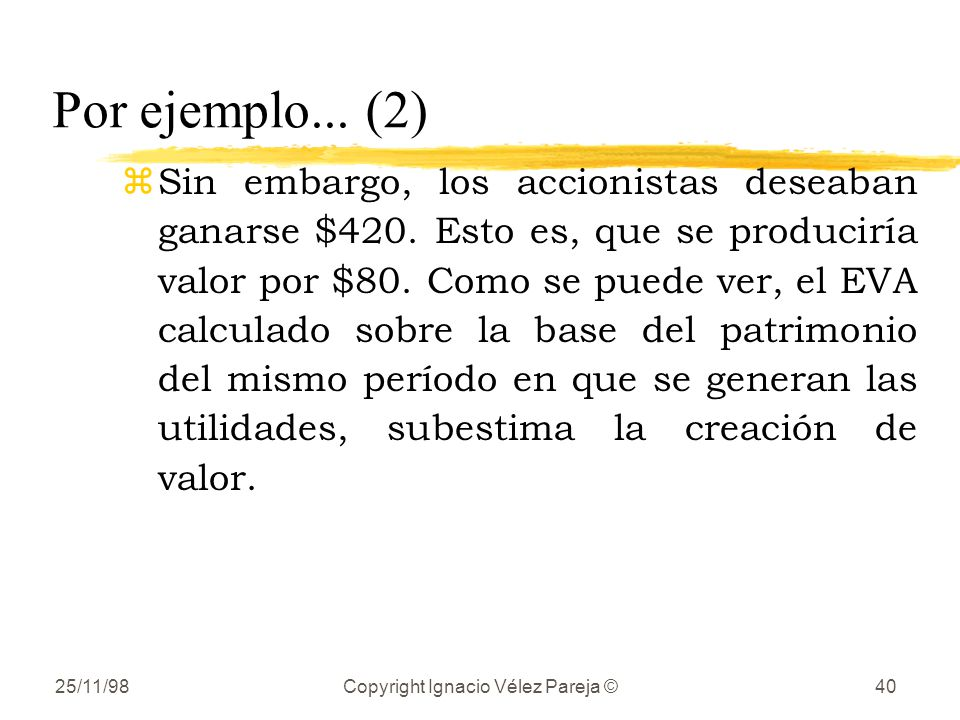 25/11/98Copyright Ignacio Vélez Pareja ©40 Por ejemplo...