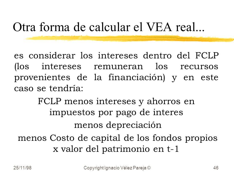 25/11/98Copyright Ignacio Vélez Pareja ©46 Otra forma de calcular el VEA real... es considerar los intereses dentro del FCLP (los intereses remuneran