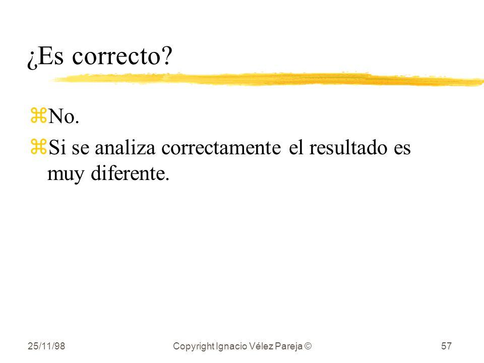 25/11/98Copyright Ignacio Vélez Pareja ©57 ¿Es correcto? zNo. zSi se analiza correctamente el resultado es muy diferente.