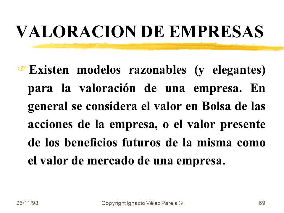 25/11/98Copyright Ignacio Vélez Pareja ©69 VALORACION DE EMPRESAS FExisten modelos razonables (y elegantes) para la valoración de una empresa. En gene