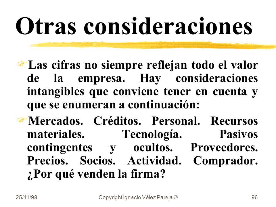 25/11/98Copyright Ignacio Vélez Pareja ©96 Otras consideraciones FLas cifras no siempre reflejan todo el valor de la empresa. Hay consideraciones inta