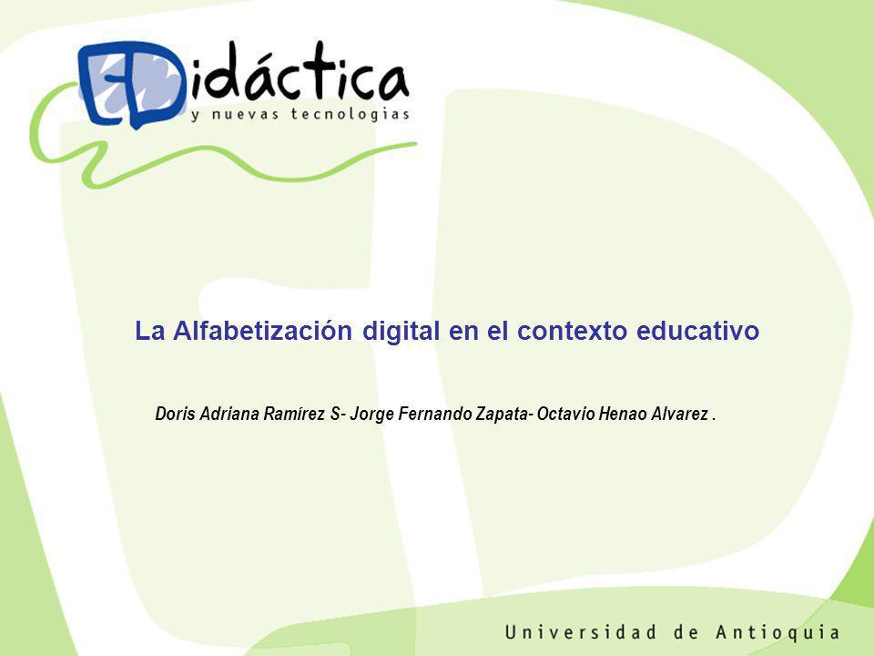 La Alfabetización digital en el contexto educativo Doris Adriana Ramírez S- Jorge Fernando Zapata- Octavio Henao Alvarez.