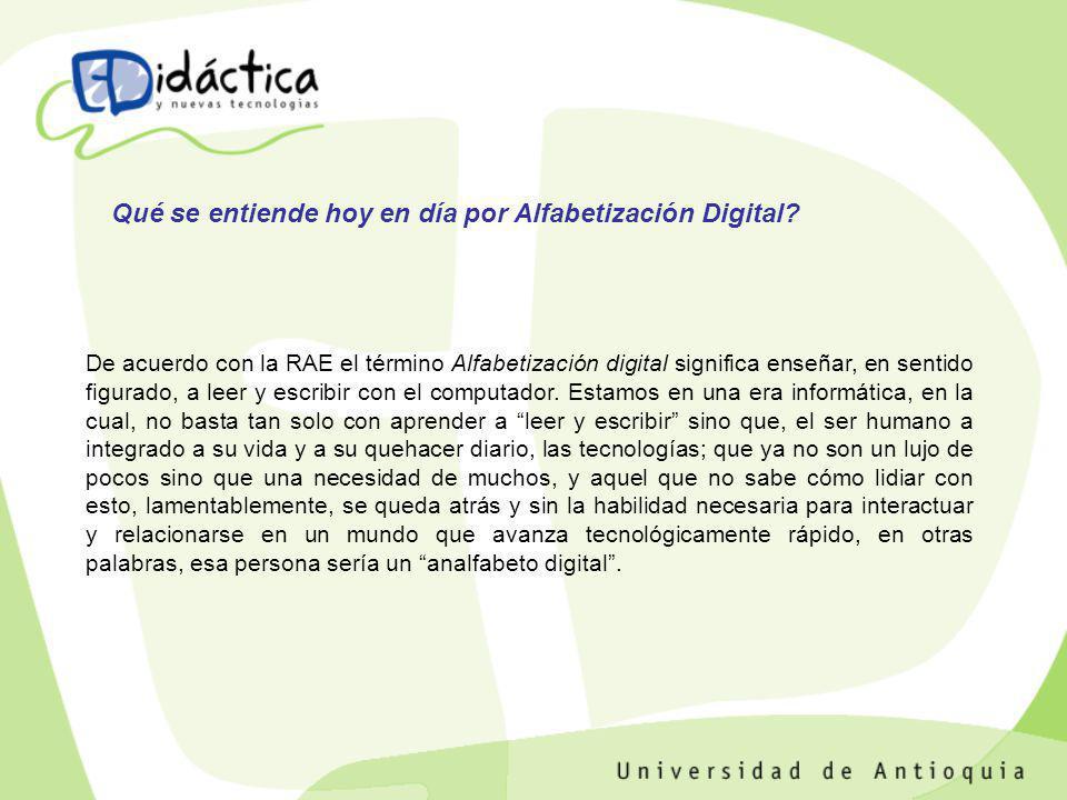De acuerdo con la RAE el término Alfabetización digital significa enseñar, en sentido figurado, a leer y escribir con el computador. Estamos en una er