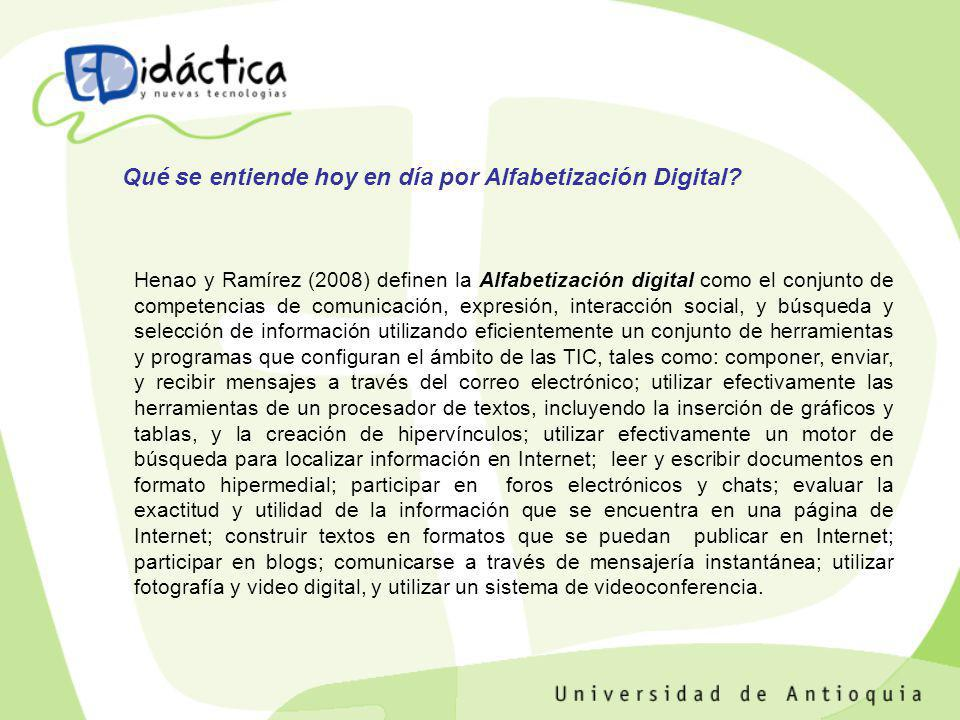 Henao y Ramírez (2008) definen la Alfabetización digital como el conjunto de competencias de comunicación, expresión, interacción social, y búsqueda y