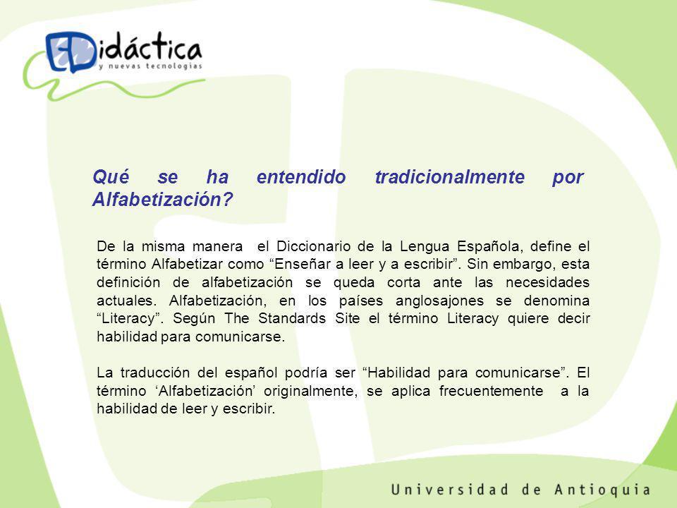 De la misma manera el Diccionario de la Lengua Española, define el término Alfabetizar como Enseñar a leer y a escribir. Sin embargo, esta definición