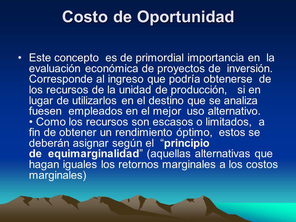 Costo de Oportunidad Este concepto es de primordial importancia en la evaluación económica de proyectos de inversión. Corresponde al ingreso que podrí