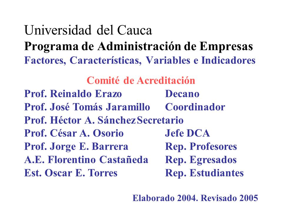 Universidad del Cauca Programa de Administración de Empresas Factores, Características, Variables e Indicadores Comité de Acreditación Prof. Reinaldo