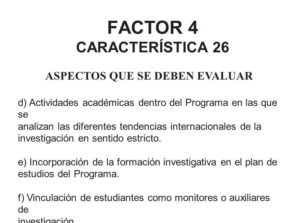 FACTOR 4 CARACTERÍSTICA 26 ASPECTOS QUE SE DEBEN EVALUAR d) Actividades académicas dentro del Programa en las que se analizan las diferentes tendencia