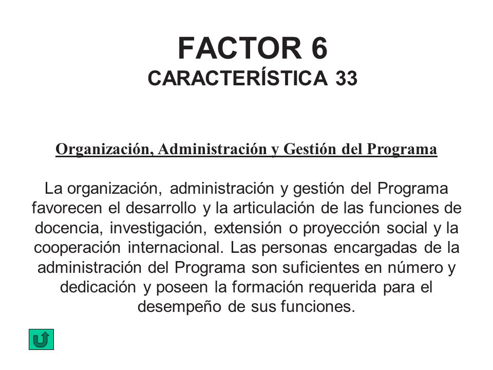 FACTOR 6 CARACTERÍSTICA 33 Organización, Administración y Gestión del Programa La organización, administración y gestión del Programa favorecen el des
