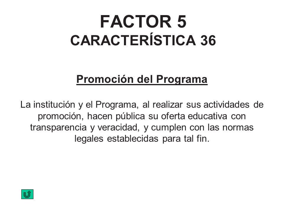 FACTOR 5 CARACTERÍSTICA 36 Promoción del Programa La institución y el Programa, al realizar sus actividades de promoción, hacen pública su oferta educ