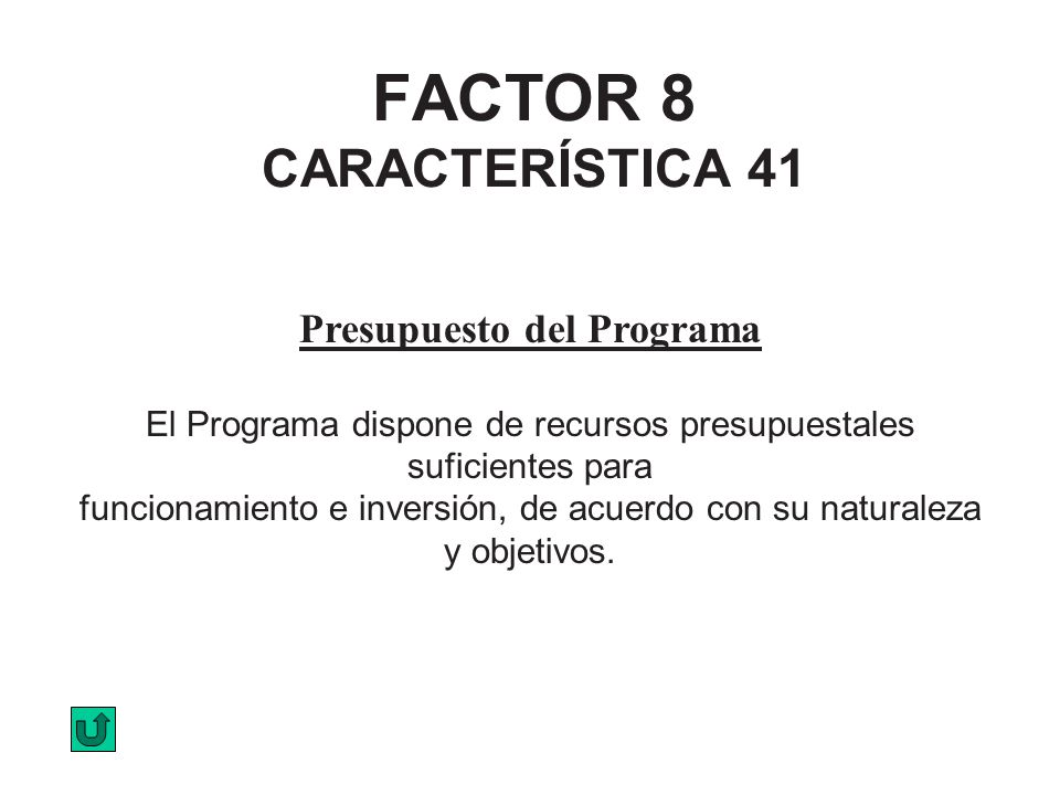 FACTOR 8 CARACTERÍSTICA 41 Presupuesto del Programa El Programa dispone de recursos presupuestales suficientes para funcionamiento e inversión, de acu