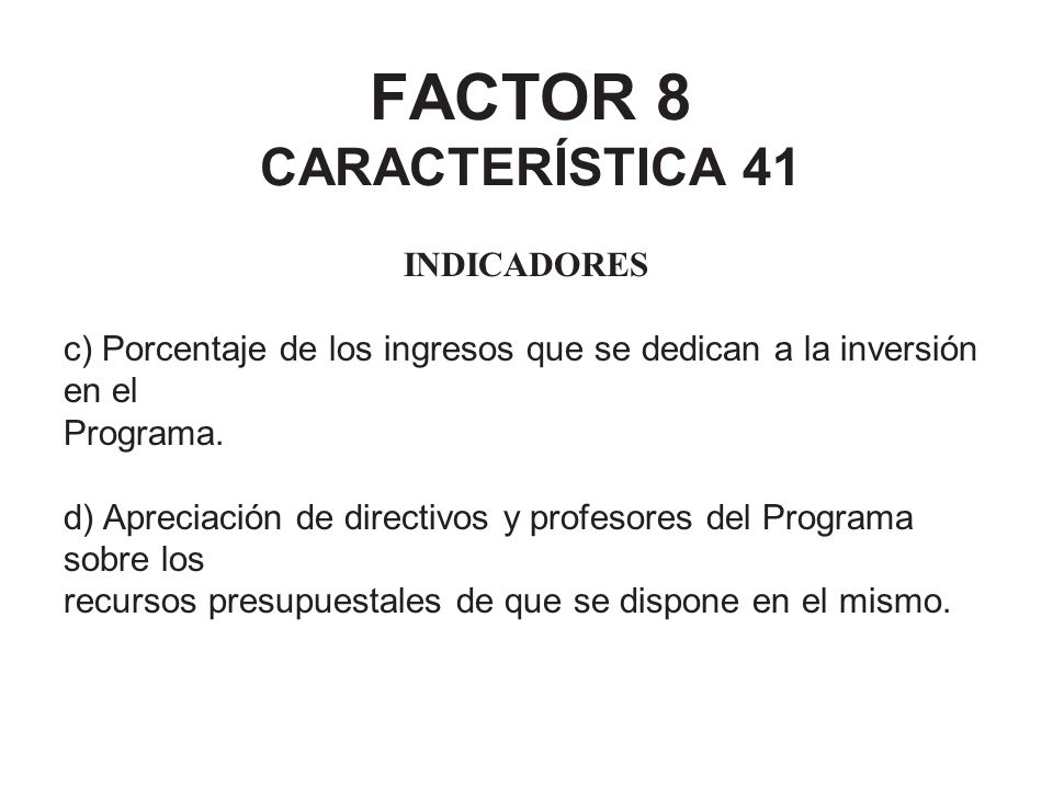 FACTOR 8 CARACTERÍSTICA 41 INDICADORES c) Porcentaje de los ingresos que se dedican a la inversión en el Programa. d) Apreciación de directivos y prof