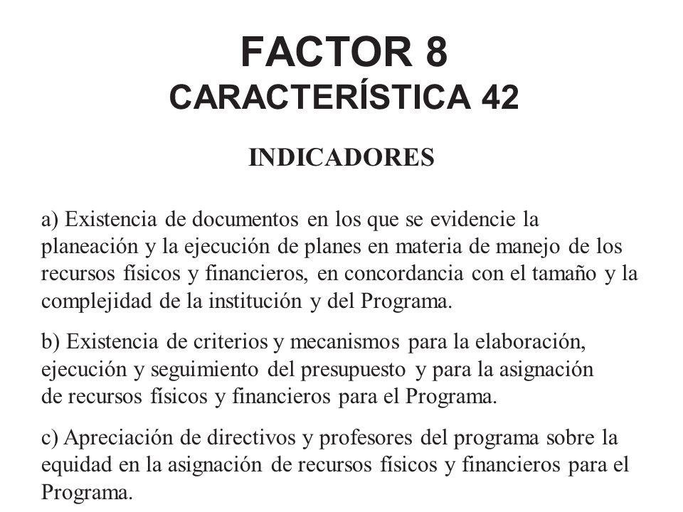 FACTOR 8 CARACTERÍSTICA 42 INDICADORES a) Existencia de documentos en los que se evidencie la planeación y la ejecución de planes en materia de manejo