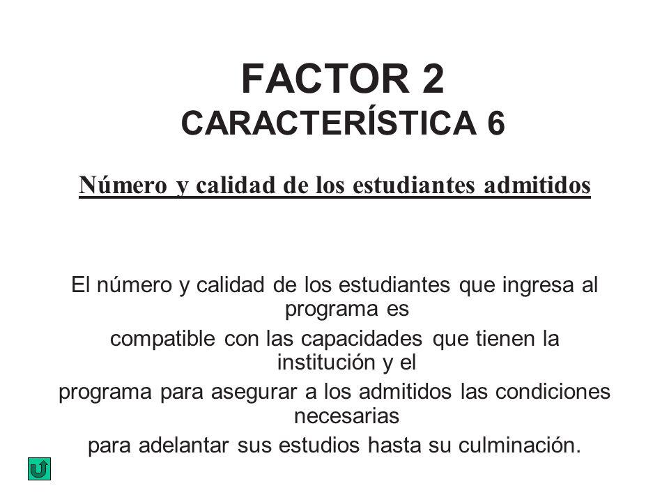 FACTOR 2 CARACTERÍSTICA 6 Número y calidad de los estudiantes admitidos El número y calidad de los estudiantes que ingresa al programa es compatible c