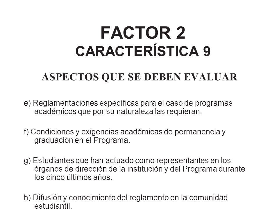 FACTOR 2 CARACTERÍSTICA 9 ASPECTOS QUE SE DEBEN EVALUAR e) Reglamentaciones específicas para el caso de programas académicos que por su naturaleza las