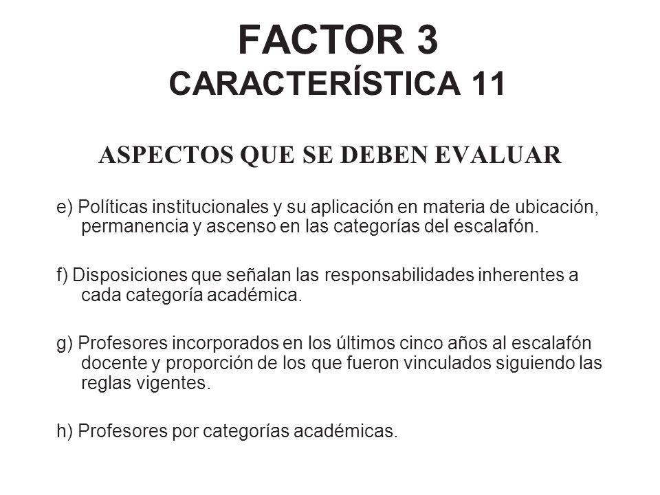 FACTOR 3 CARACTERÍSTICA 11 ASPECTOS QUE SE DEBEN EVALUAR e) Políticas institucionales y su aplicación en materia de ubicación, permanencia y ascenso e