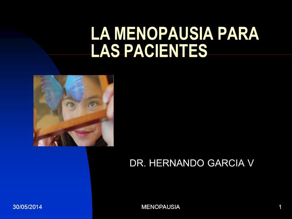 30/05/2014MENOPAUSIA1 LA MENOPAUSIA PARA LAS PACIENTES DR. HERNANDO GARCIA V