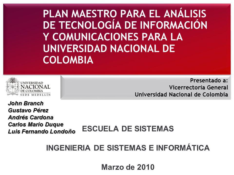 PLAN MAESTRO PARA EL ANÁLISIS DE TECNOLOGÍA DE INFORMACIÓN Y COMUNICACIONES PARA LA UNIVERSIDAD NACIONAL DE COLOMBIA ESCUELA DE SISTEMAS INGENIERIA DE