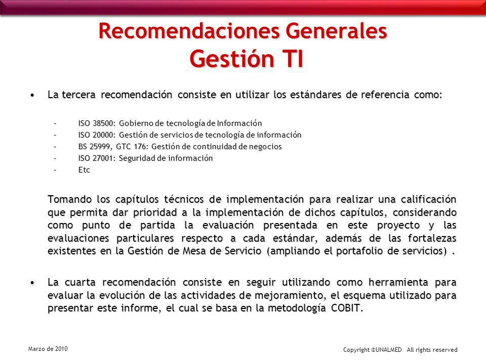 Copyright ©UNALMED All rights reserved Marzo de 2010 Recomendaciones Generales Gestión TI La tercera recomendación consiste en utilizar los estándares
