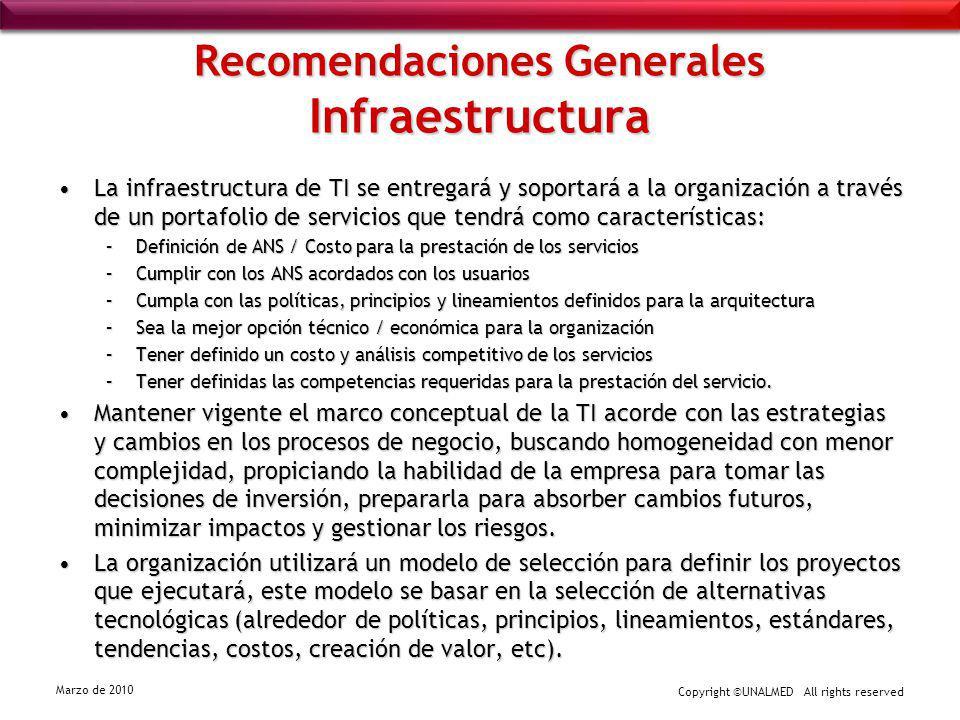 Copyright ©UNALMED All rights reserved Marzo de 2010 Recomendaciones Generales Infraestructura La infraestructura de TI se entregará y soportará a la
