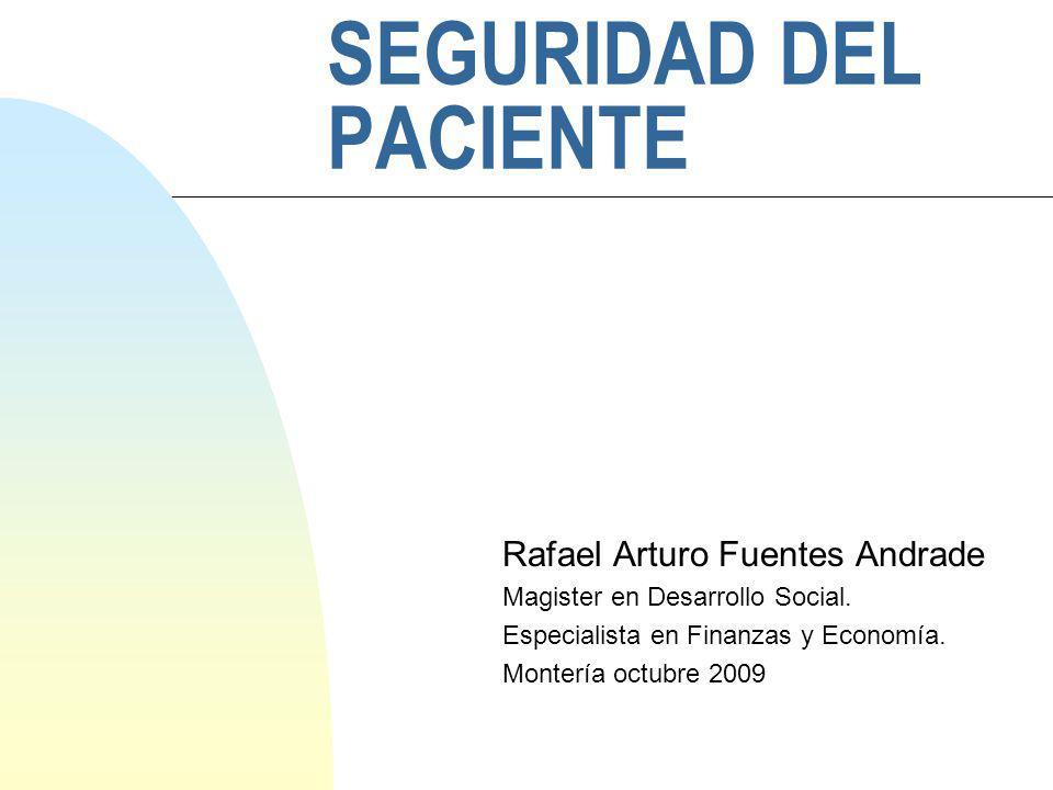SEGURIDAD DEL PACIENTE Rafael Arturo Fuentes Andrade Magister en Desarrollo Social. Especialista en Finanzas y Economía. Montería octubre 2009