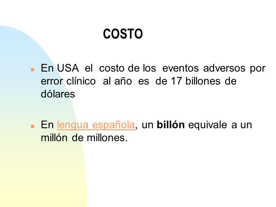 n En USA el costo de los eventos adversos por error clínico al año es de 17 billones de dólares n En lengua española, un billón equivale a un millón d