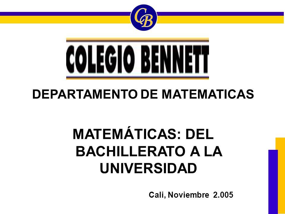 DEPARTAMENTO DE MATEMATICAS MATEMÁTICAS: DEL BACHILLERATO A LA UNIVERSIDAD Cali, Noviembre 2.005