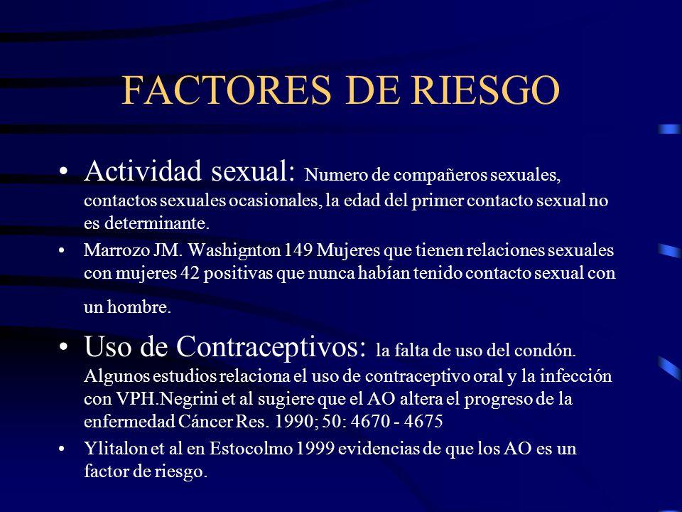FACTORES DE RIESGO Actividad sexual: Numero de compañeros sexuales, contactos sexuales ocasionales, la edad del primer contacto sexual no es determina