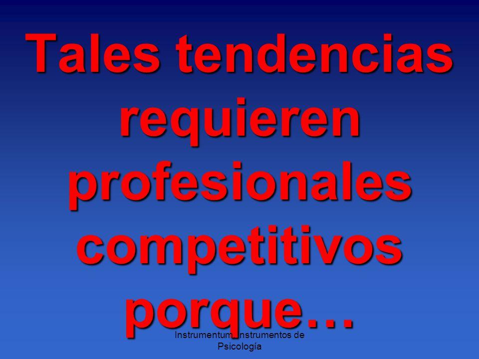 Tales tendencias requieren profesionales competitivos porque… Instrumentum, Instrumentos de Psicología