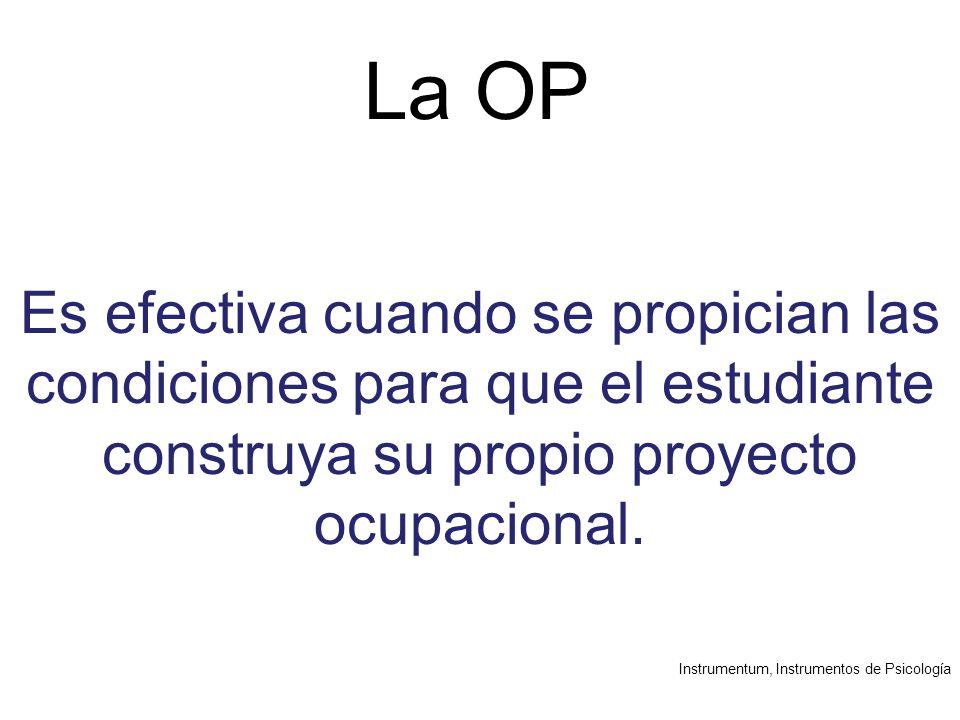 Instrumentum, Instrumentos de Psicología La OP Es efectiva cuando se propician las condiciones para que el estudiante construya su propio proyecto ocupacional.