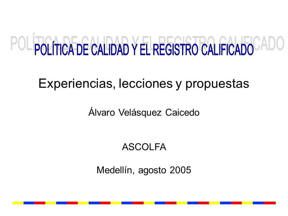 Experiencias, lecciones y propuestas Álvaro Velásquez Caicedo ASCOLFA Medellín, agosto 2005