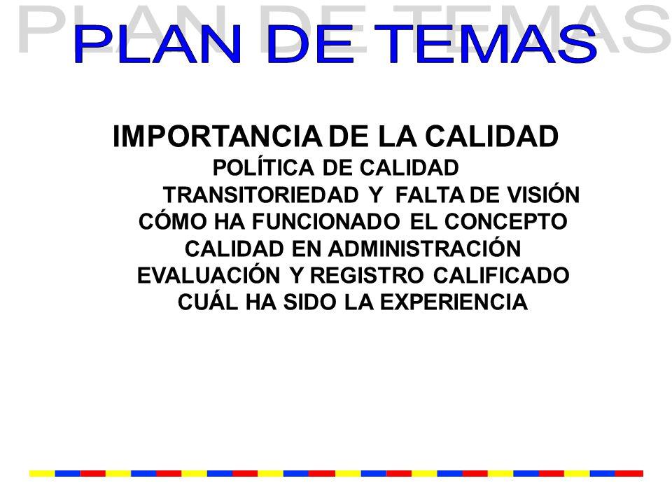 IMPORTANCIA DE LA CALIDAD POLÍTICA DE CALIDAD TRANSITORIEDAD Y FALTA DE VISIÓN CÓMO HA FUNCIONADO EL CONCEPTO CALIDAD EN ADMINISTRACIÓN EVALUACIÓN Y REGISTRO CALIFICADO CUÁL HA SIDO LA EXPERIENCIA