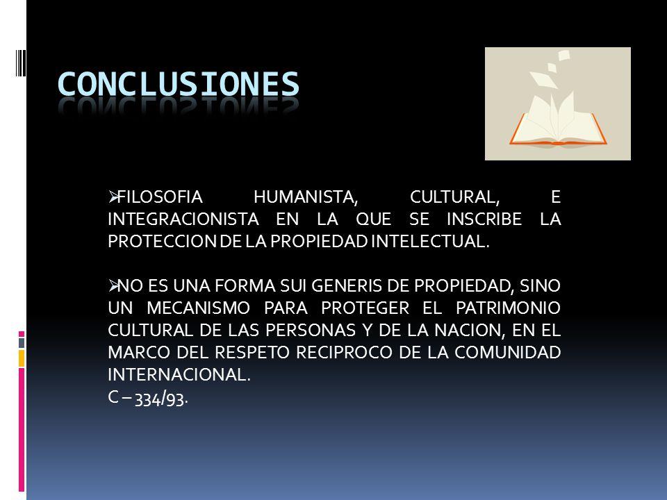 FILOSOFIA HUMANISTA, CULTURAL, E INTEGRACIONISTA EN LA QUE SE INSCRIBE LA PROTECCION DE LA PROPIEDAD INTELECTUAL.