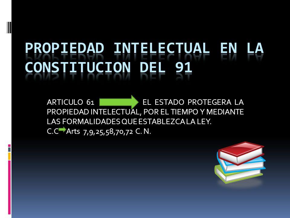 ARTICULO 61 EL ESTADO PROTEGERA LA PROPIEDAD INTELECTUAL, POR EL TIEMPO Y MEDIANTE LAS FORMALIDADES QUE ESTABLEZCA LA LEY.