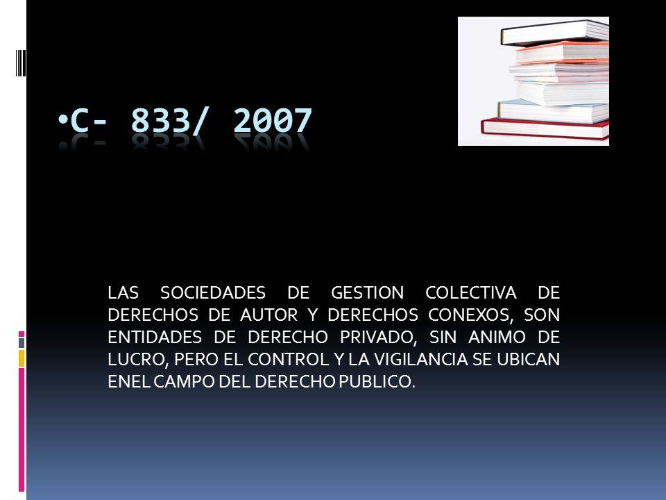 LAS SOCIEDADES DE GESTION COLECTIVA DE DERECHOS DE AUTOR Y DERECHOS CONEXOS, SON ENTIDADES DE DERECHO PRIVADO, SIN ANIMO DE LUCRO, PERO EL CONTROL Y LA VIGILANCIA SE UBICAN ENEL CAMPO DEL DERECHO PUBLICO.